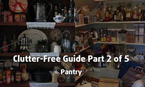 Clutter Free Guide Part 2 of 5 - Pantry