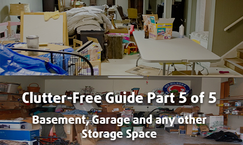 Clutter Free Guide Part 5 of 5 - Basement Garage and other Storage Areas