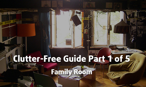 Clutter Free Guide Part 1 of 5 - Family Room