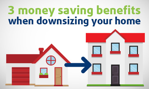 3 money saving benefits when downsizing your home